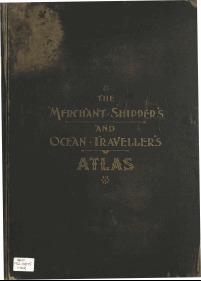 The merchant shipper's and ocean traveller's atlas